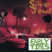 SILVER JEWS-Early Times