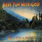 CALLAHAN, BILL-Have Fun With God
