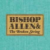 BISHOP ALLEN-Broken Strings