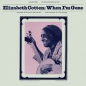 COTTEN, ELIZABETH-When I'm Gone