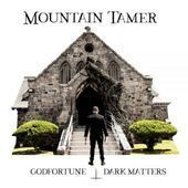 MOUNTAIN TAMER-Godfortune - Dark Matters