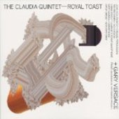 CLAUDIA QUINTET WITH GARY VERSACE-Royal Toast