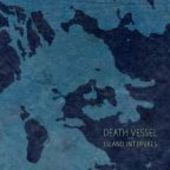DEATH VESSEL-Island Intervals
